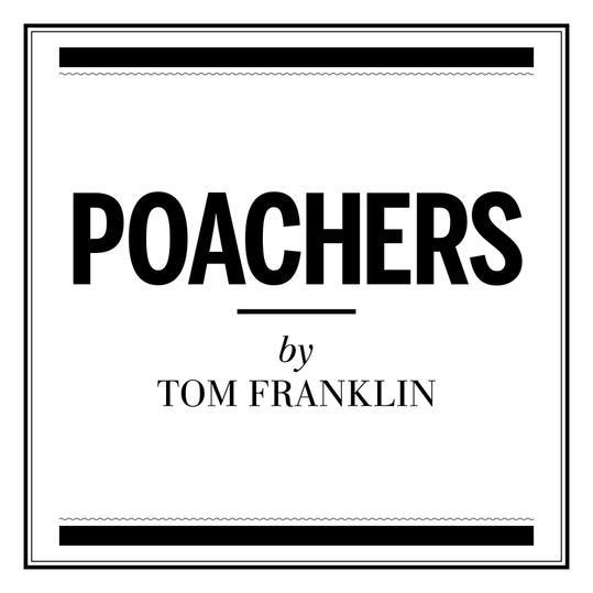 Poachers  by Tom Franklin (Dickinson, AL)