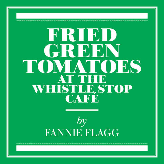 """Fried Green Tomatoes at the Whistle Stop Café"" by Fannie Flagg"