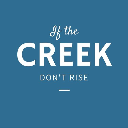 Creek Don't Rise