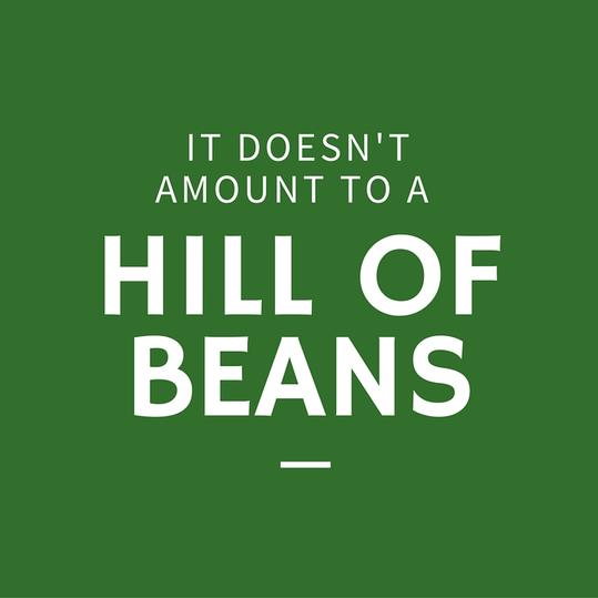 Amount to a Hill of Beans