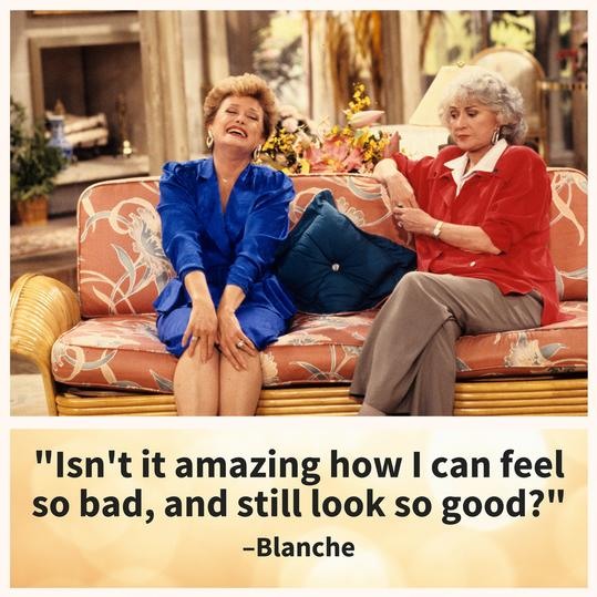 Blanche, being self confident.