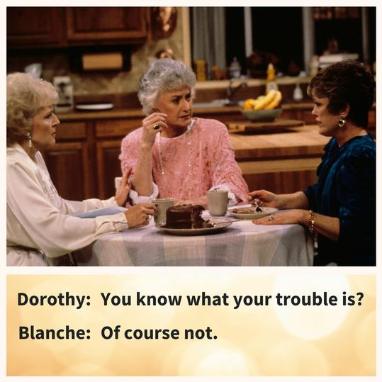 Blanche, pointing out the obvious.
