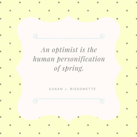 An Optimistic Attitude Compared to the Joys of Spring