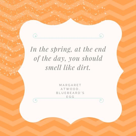 Spring Smell Like Dirt Quote