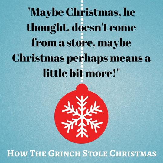 Maybe Christmas, he thought, doesn't come from a store, maybe Christmas perhaps means a little bit more!