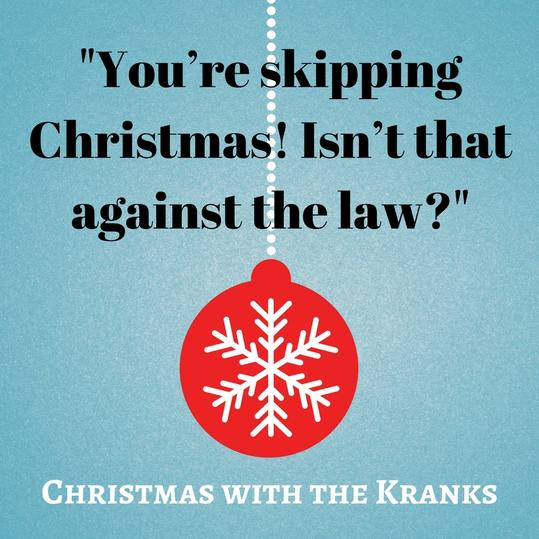 You're skipping Christmas! Isn't that against the law?