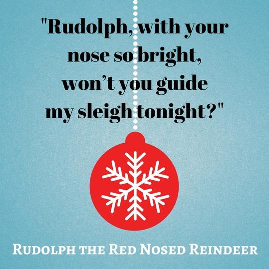 Rudolph, with your nose so bright, won't you guide my sleigh tonight?