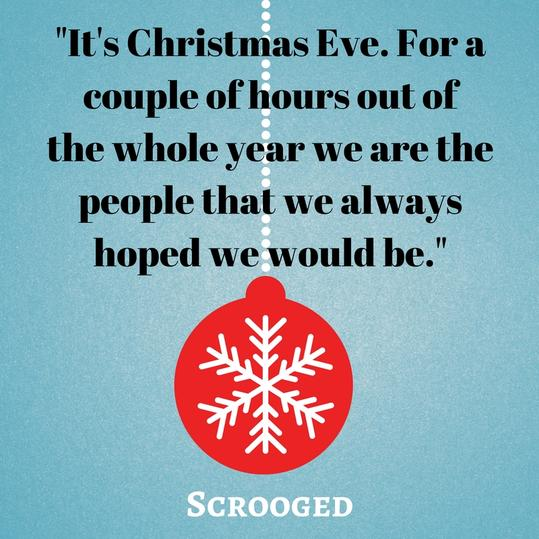 It's Christmas Eve. For a couple of hours out of the whole year we are the people that we always hoped we would be.