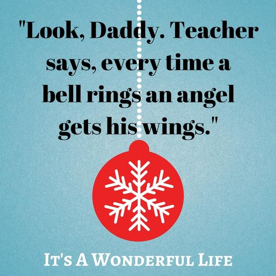 Look, Daddy. Teacher says, every time a bell rings an angel gets his wings.