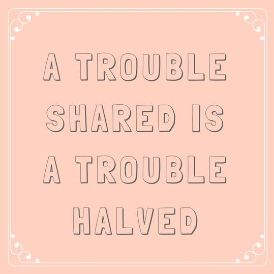 a trouble shared is a trouble halved essay Writing is problem a halved shared essay problem a american dream is dead essay research papers on wireless communication years ago.