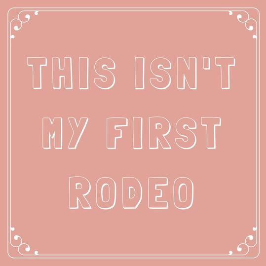 This Isn't My First Rodeo