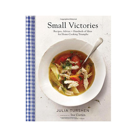 Small Victories: Recipes, Advice, + Hundreds of Ideas for Home Cooking Triumphs