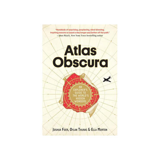 Atlas Obscura: An Explorer's Guide to the Worlds' Hidden Wonders