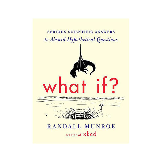 What If?: Serious Scientific Answers to Absurd Hypothetical Questions,