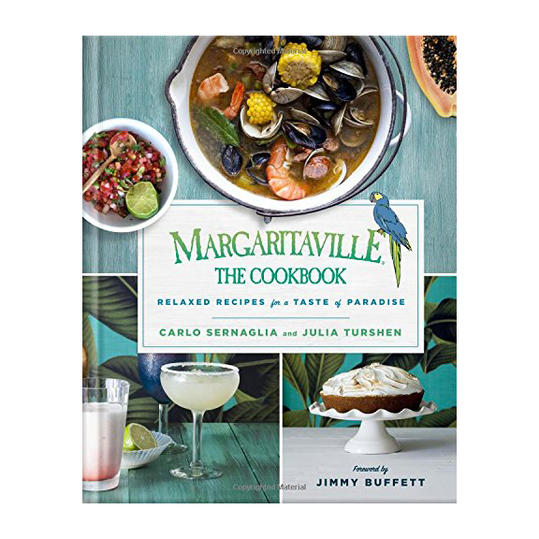 Margaritaville: The Cookbook: Relaxed Recipes For a Taste of Paradise by Carlo Sernaglia and Julia Turshen