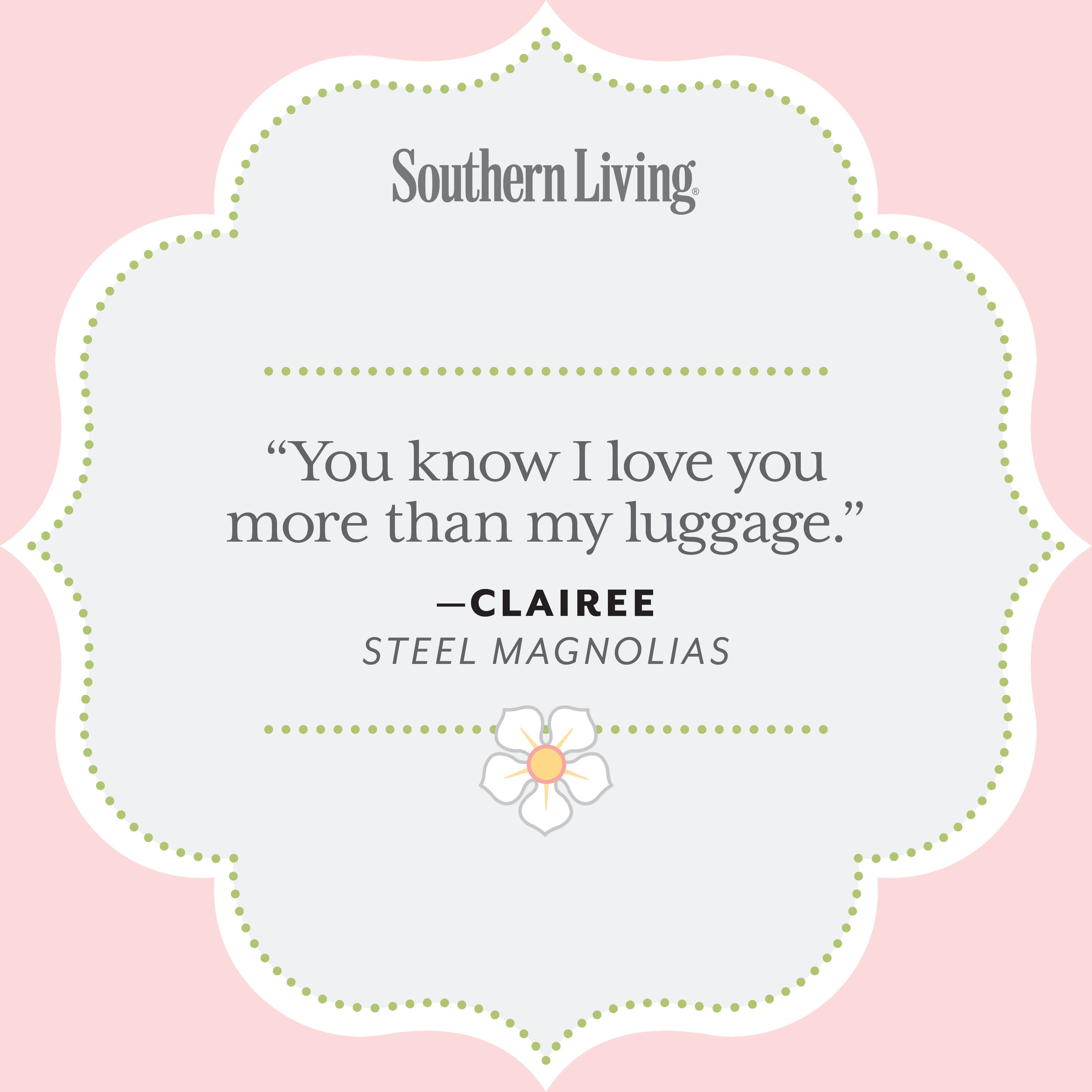 25 Colorful Quotes From Steel Magnolias Southern Living