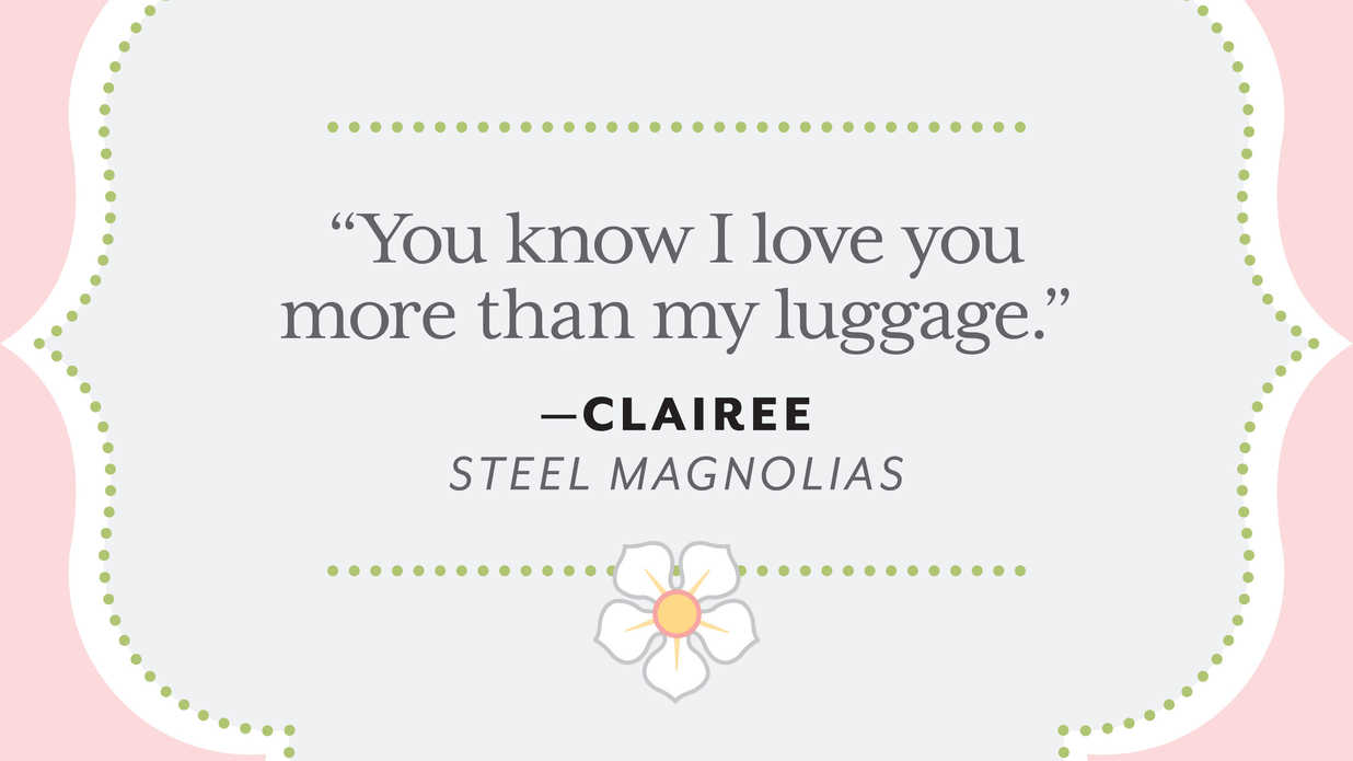 25 colorful quotes from steel magnolias southern living izmirmasajfo